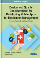 Design and Quality Considerations for Developing Mobile Apps for Medication Management  Emerging Research and Opportunities PDF