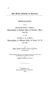 The Stiles Family in America: Genealogies of the Massachusetts Family, Descendants of Robert Stiles of Rowley, Mass. 1659-1891. And the Dover, N. H., Family, Descendants of William Stiles of Dover, N, Volumes 1702-1891