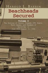 Beachheads Secured: The History of Patrol Torpedo (PT) Boats, Their Bases, and Tenders of World War II June 1939–August 31, 1945, Volume 1