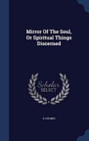 Mirror of the Soul  Or Spiritual Things Discerned PDF