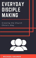Everyday Disciple Making  Growing the Church Christ s Way PDF