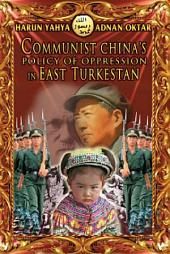 Communist China's Policy Of Oppression In East Turkestan