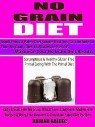 No Grain Diet Maximize Your No Grain Diet Results Quick Primal Paleo Diet Guide That You Can Include In Your No Grain Diet To Maximize Results Book PDF