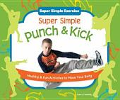 Super Simple Punch & Kick: Healthy & Fun Activities to Move Your Body