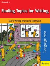 Finding Topics for Writing: More Writing Workouts That Work