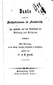 Dante und der katholicismus in Frankreich: im hinblicke auf das verhältniss der bildung zur religion. Ein vortrag, in der königl. deutschen gesellschaft in Königsberg gehalten