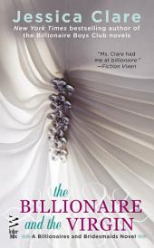 The Billionaire and the Virgin: A Billionaires and Bridesmaids Novel