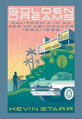 Golden Dreams: California in an Age of Abundance, 1950-1963