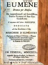 Eumene drama per musica da rappresentarsi nel famosissimo teatro Grimani di San Gio. Grisostomo l'autunno dell'anno 1717. Dedicato a sua eccellenza il sig. marchese d'Alincourt ..