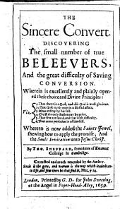 The sincere convert: discovering the small number of true beleevers, and the great difficulty of saving conversion ... Whereto is now added the Saints jewel ... Corrected and much amended by the author