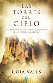 Las torres del cielo: La novela sobre los 12 monges que fundaron Montserrat en el siglo XI
