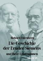 Die Geschichte der Br  der Siemens und ihrer Unternehmen bis 1870 PDF