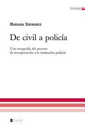 De Civil a Policía: Una Etnografía Del Proceso de Incorporación a la Institución Policial