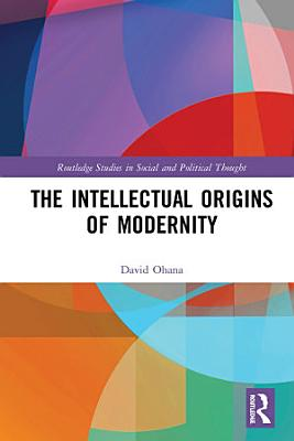 The Intellectual Origins of Modernity