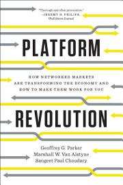 Platform Revolution  How Networked Markets Are Transforming The Economyand How To Make Them Work For You