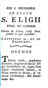 Die I. decembris in festo S. Eligii episc. et confess. Omnia de comm. conf. pont. praeter ea quae sequuntur