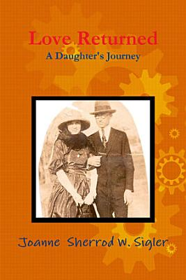 Love Returned   a Daughter s Journey
