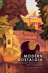 Modern Nostalgia: Siegfried Sassoon, Trauma and the Second World War: Siegfried Sassoon, Trauma and the Second World War