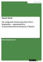 Die steigernde Erörterung: Eine These begründen – argumentieren (Unterrichtsentwurf Deutsch, 9. Klasse)