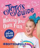 JoJo s Guide to Making Your Own Fun