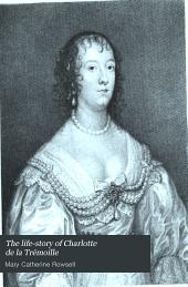 The life-story of Charlotte de la Trémoille: Countess of Derby