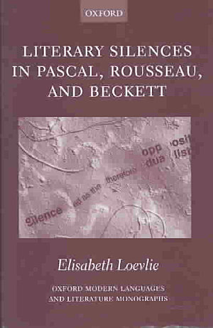 Literary Silences in Pascal, Rousseau, and Beckett