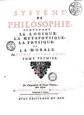 Système de philosophie, contenant la logique, la métaphysique, la physique et la morale, par Pierre-Sylvain Régis...