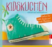 Kidskuchen: einfach und unkompliziert, Backen für wilde Jungs und coole Mädchen