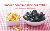 Craquez pour la cuisine des ch'tis !: Aux fourneaux les biloutes