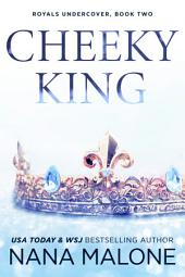 Cheeky King (Royals Undercover, Royals Undone, Forbidden Romance, Royalty, Undercover Bodyguard, Bad Boy Prince, Cocky Hero, Enemies to Lovers, Friends to Lovers)