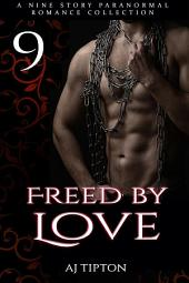 Freed by Love: A Nine Story Paranormal Romance Collection