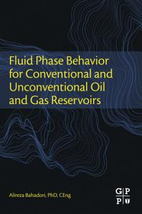 Fluid Phase Behavior for Conventional and Unconventional Oil and Gas Reservoirs PDF