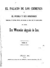 """El palacio de los crímenes: ó, El pueblo y zus opresores. Tercera y """"ultima época de María la hija de un jornalero, Volumen 2"""