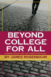 Beyond College For All: Career Paths for the Forgotten Half