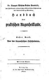 Handbuch der praktischen Augenheilkunde: Von den idiopathischen Ophthalmieen, Band 1