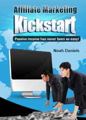 Affiliate Marketing Kickstart: Passive income has never been so easy!