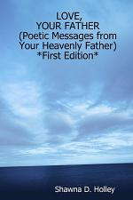 LOVE, YOUR FATHER (Poetic Messages from Your Heavenly Father) *First Edition*