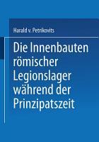 Die Innenbauten r  mischer Legionslager w  hrend der Prinzipatszeit PDF