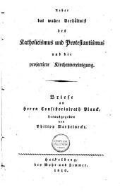 Ueber das wahre Verhältniss des Katholicismus und Protestantismus und die projectirte Kirchenvereinigung: Briefe an Herrn Consistorialrath Planck