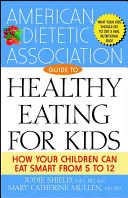 The American Dietetic Association Guide to Healthy Eating for Kids Book