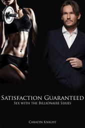 Satisfaction Guaranteed: Sex with the Billionaire, Book 5