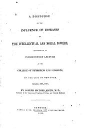 A Discourse on the Influence of Diseases on the Intellectual and Moral Powers: Delivered as an Introductory Lecture at the College of Physicians and Surgeons, in the City of New York, October 30th, 1848