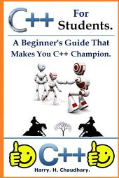 C++ for Students :: A Beginner's Guide That Makes You C++ Champion.
