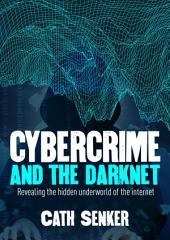 Cybercrime & the Dark Net: Revealing the hidden underworld of the internet