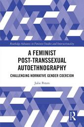 A Feminist Post-transsexual Autoethnography: Challenging Normative Gender Coercion