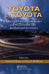 Toyota by Toyota: Reflections from the Inside Leaders on the Techniques That Revolutionized the Industry