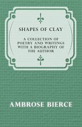 Shapes of Clay - A Collection of Poetry and Writings with a Biography of the Author