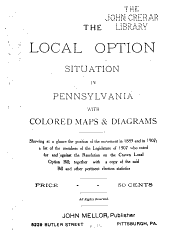 The Local Option Situation in Pennsylvania, with Colored Maps & Diagrams, Showing at a Glance the Position of the Movement in 1889 and in 1907: A List of the Members of the Legislature of 1907 who Voted for and Against the Resolution on the Craven Local Option Bill; Together with a Copy of the Said Bill and Other Pertinent Election Statistics ...