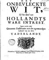Het onbevleckte wit, of Het doel van Hollandts ware intrest. Tegens zeecker libel genaemt consideratien over den tegenwoordigen toestandt van ons lieve vaderlandt