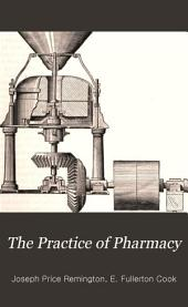 The Practice of Pharmacy: A Treatise on the Modes of Making and Dispensing Officinal, Unofficinal, and Extemporaneous Preparations, with Descriptions of Their Properties, Uses, and Doses : Intended as a Hand-book for Pharmacists and Physicians and a Text-book for Students